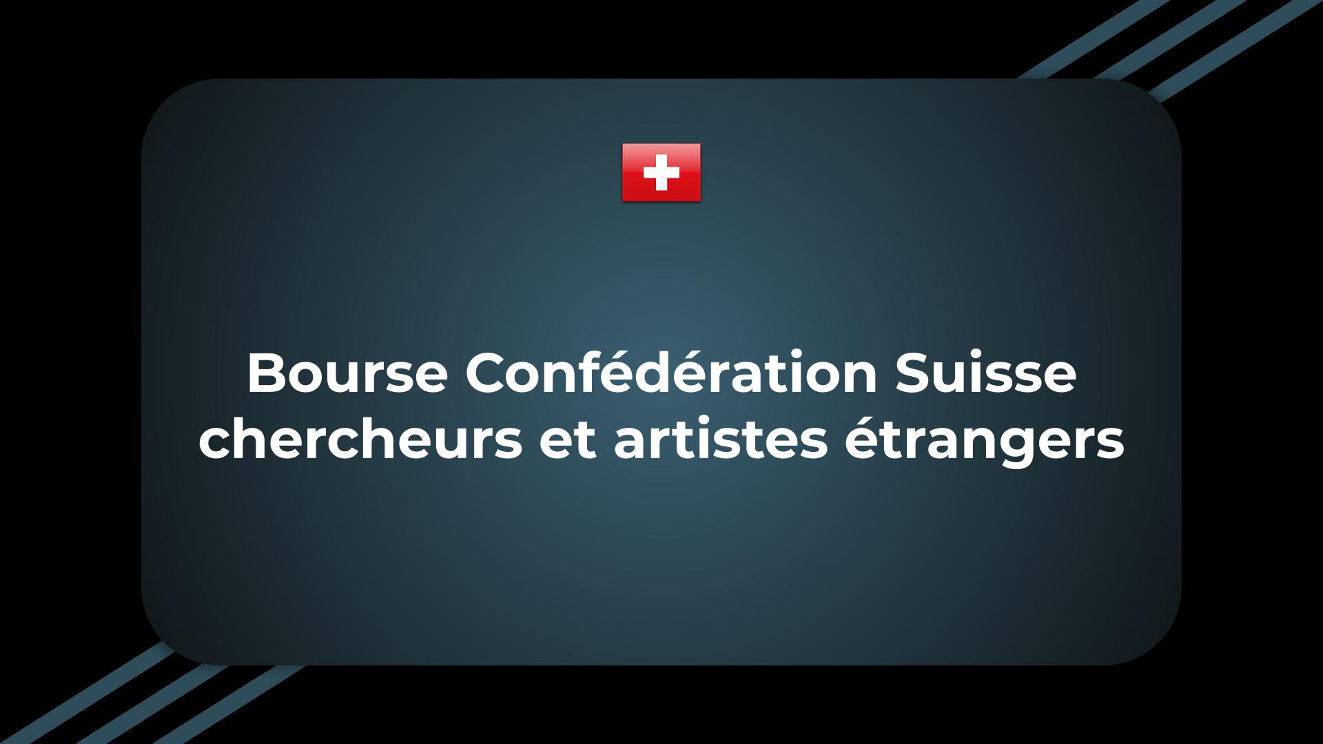 Bourse Confédération Suisse chercheurs et artistes étrangers