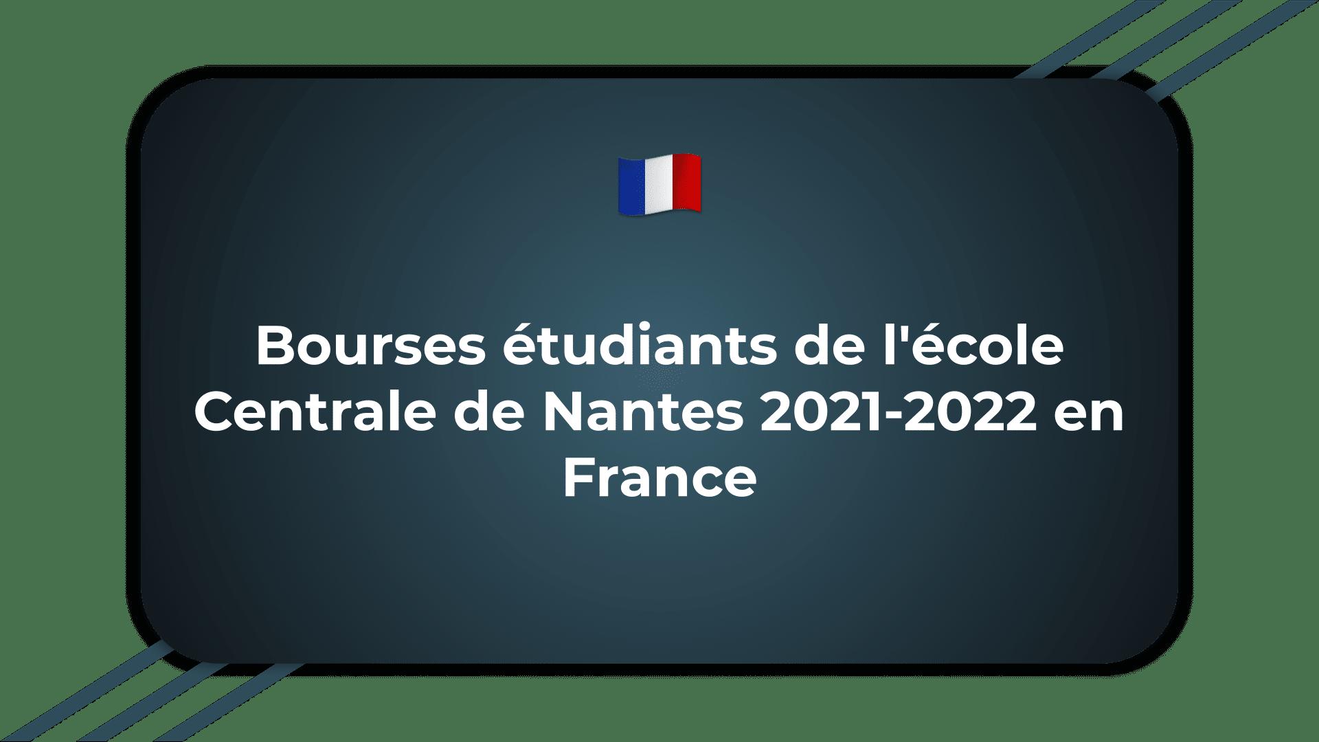 Bourses étudiants de l'école Centrale de Nantes